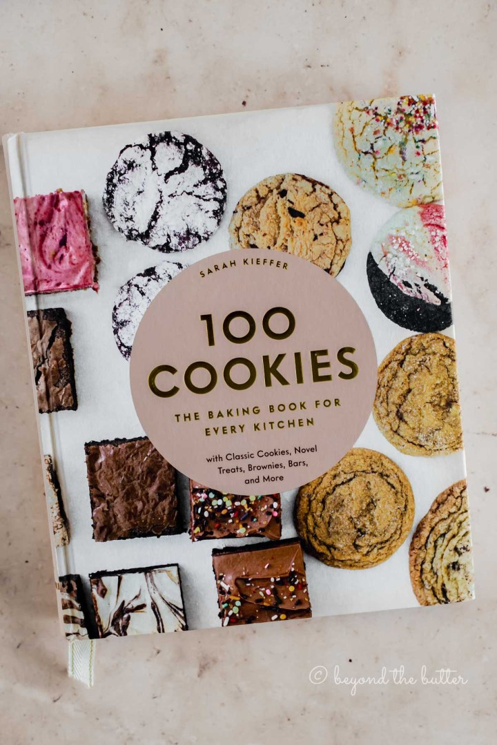 Image of 100 Cookies The Baking Cook for Every Kitchen cookbook by Sarah Kieffer | All Images © Beyond the Butter™