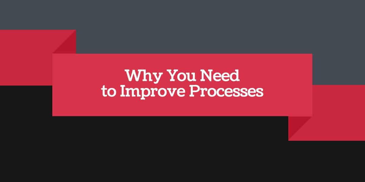 Why you need to improve processes