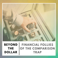 https://beyondthedollar.co/financial-follies-of-the-comparison-trap/