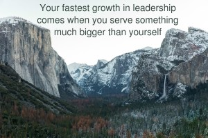 Leaders grow fastest in service of something far bigger than themselves