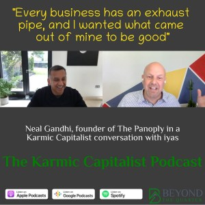 """""""How do you drive the endless supply of money that is business into doing good?"""" - Neal Gandhi of The Panoply"""