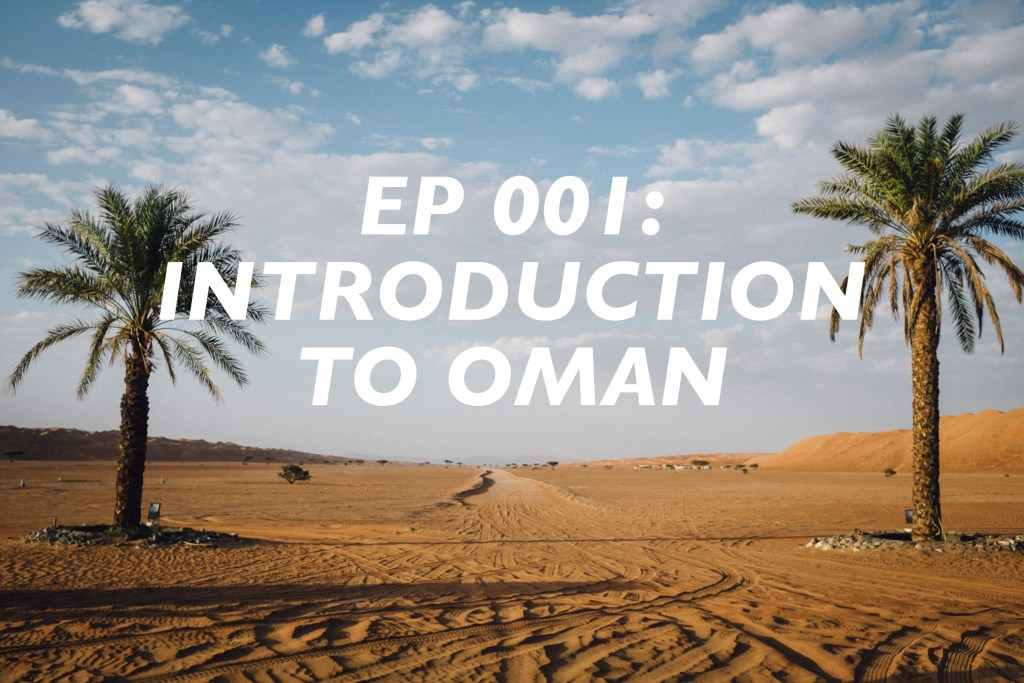 Oman Travel Podcast: Introduction to Oman