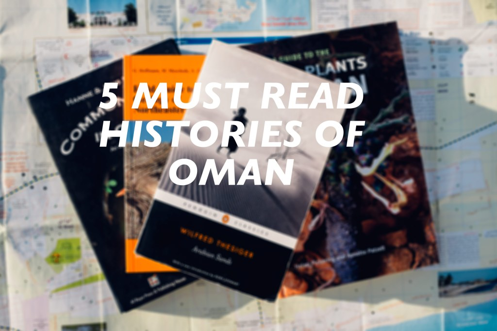 5 must read histories of oman, thesiger, arabian sands