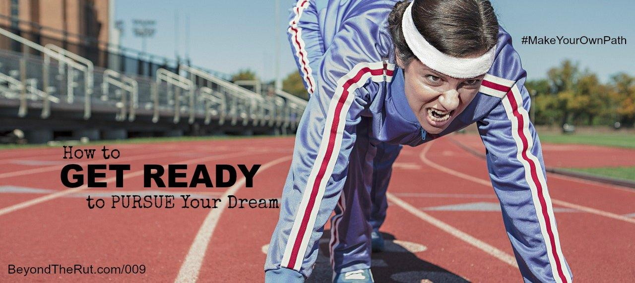 How to Get Ready to Pursue Your Dream