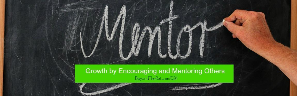 Growth by Encouraging and Mentoring Others BtR 024