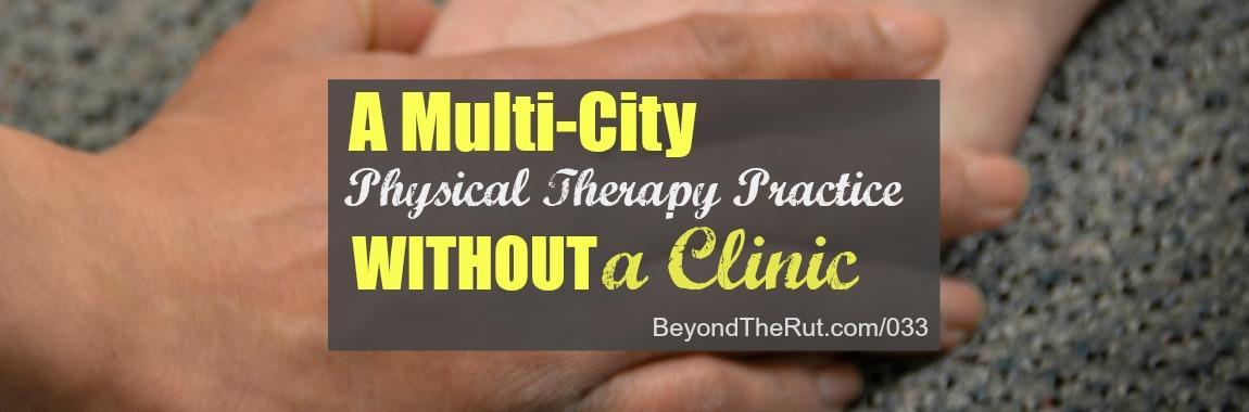 A Multi-City Physical Therapy Practice without a Clinic – BtR 033