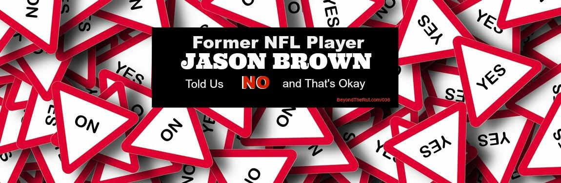 Former NFL Player Jason Brown Told Us No and That's Okay – BtR 036