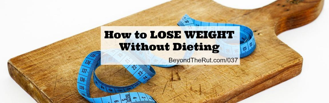 How to Lose Weight Without Dieting – BtR 037