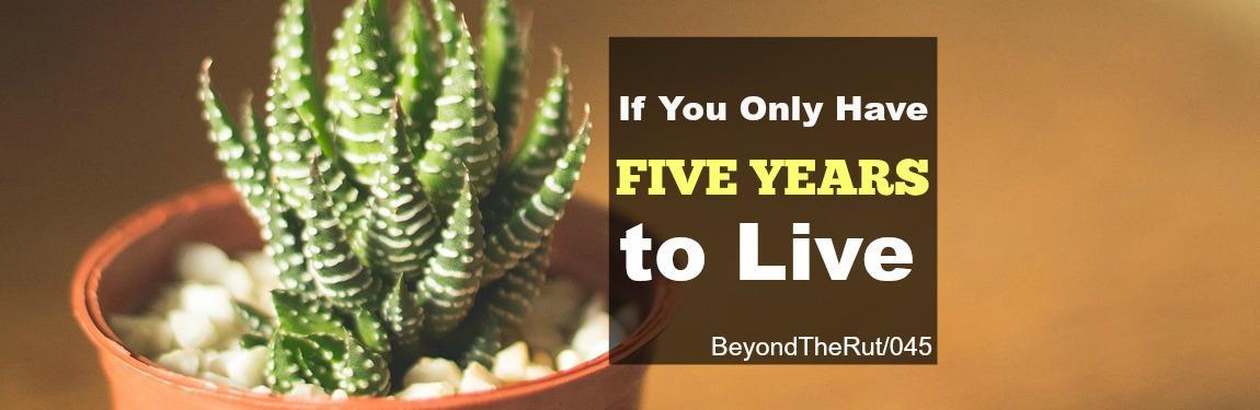 If You Only Have Five Years to Live – BtR 045