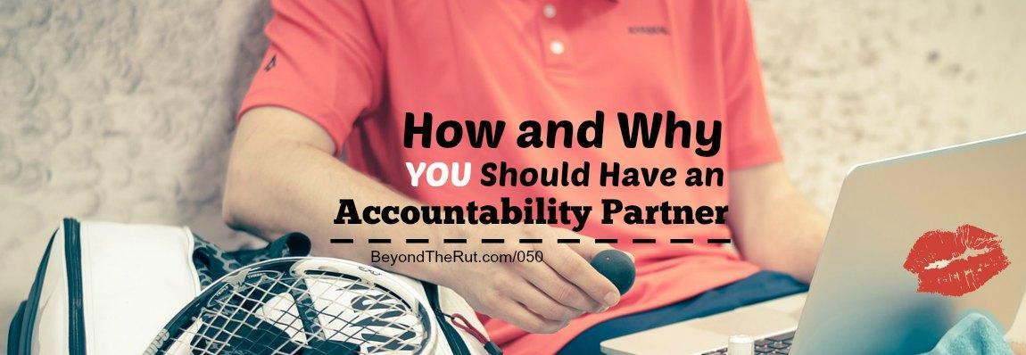 How and Why You Should Have an Accountability Partner – BtR 050