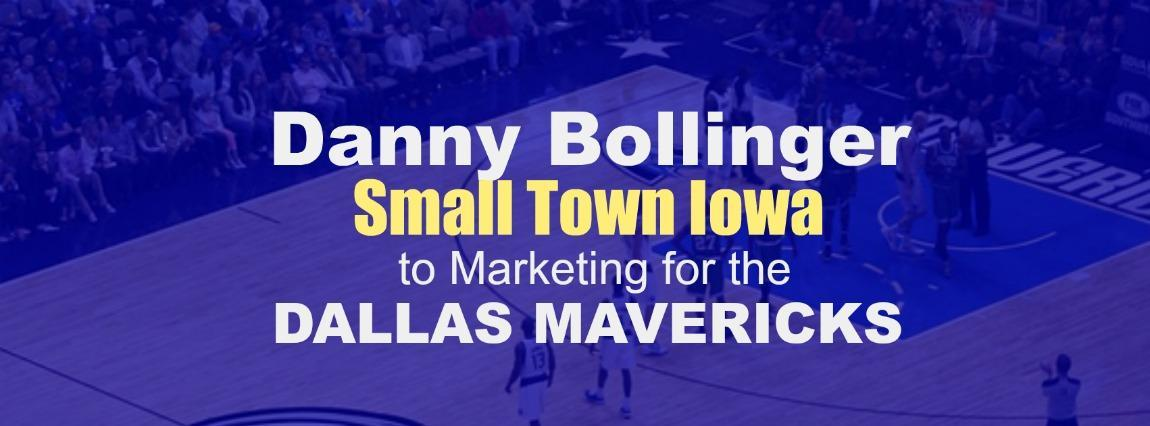 Danny Bollinger, Small Town Iowa to Marketing for the Dallas Mavericks – BtR 061