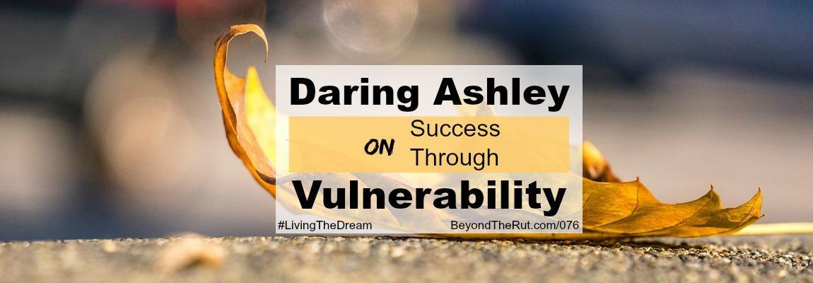 Daring Ashley on Success Through Vulnerability – BtR 076
