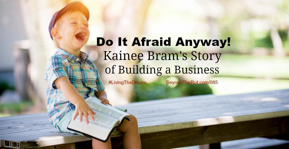 Do It Afraid Anyway! Kainee Bram's Story of Building a Business BtR 085