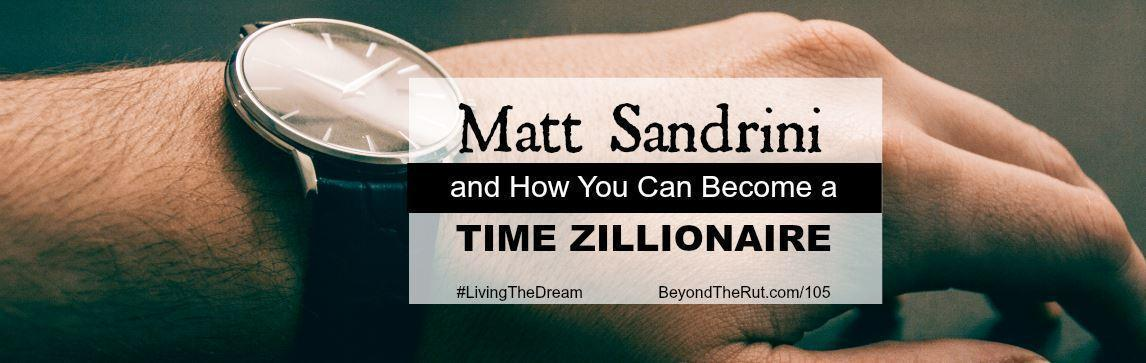 Matt Sandrini and How You Can Become a Time Zillionaire – BtR 105