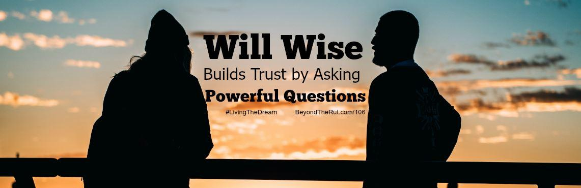 Will Wise Builds Trust by Asking Powerful Questions – BtR 106