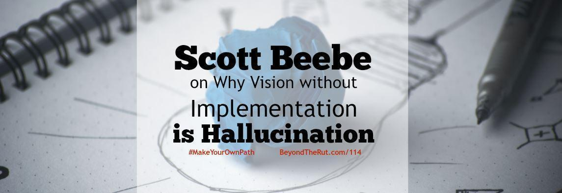 Scott Beebe on Why Vision without Implementation is Hallucination – BtR 114