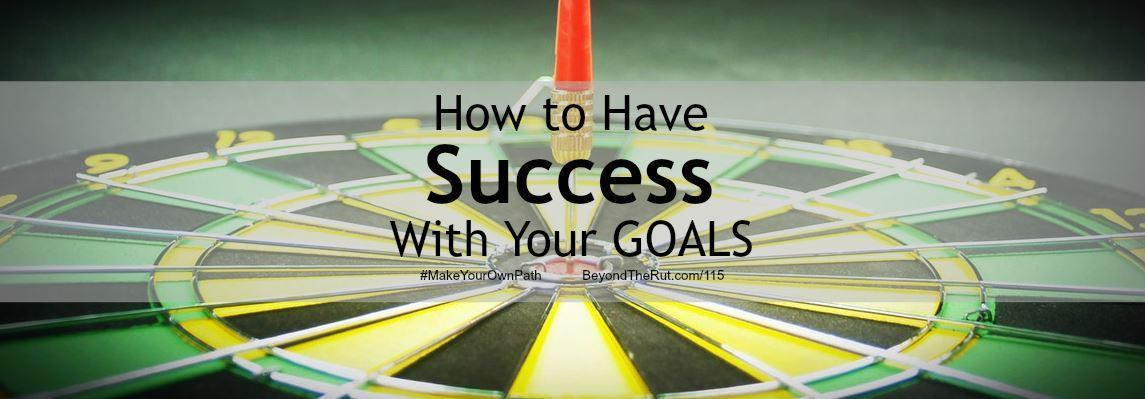 How to Have Success With Your Goals - BtR 115