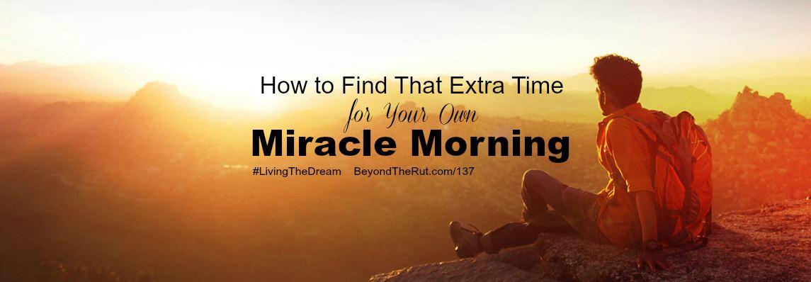 How to Find that Extra Time for Your Own Miracle Morning – BtR 137