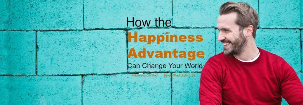 How the Happiness Advantage Can Change Your World (Part 1) – BtR 138