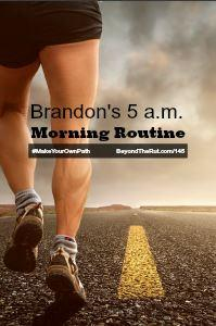 Brandon's 5 a.m. Daily Morning Routine