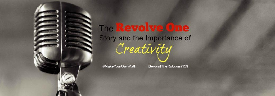 The Revolve One Story and the Importance of Creativity – BtR 159