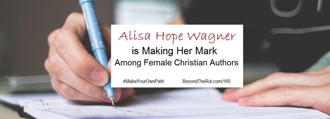 How Alisa Hope Wagner is Making Her Mark among Female Christian Authors – BtR 160
