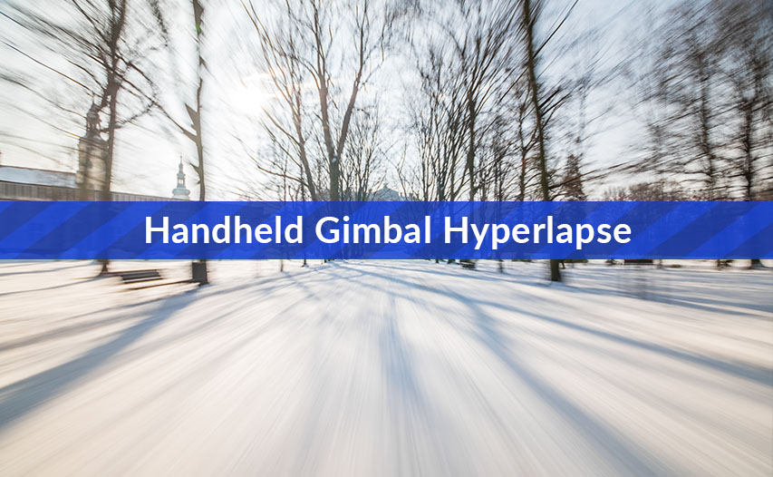Handheld Hyperlapse with a Gimbal [VIDEO TUTORIAL]