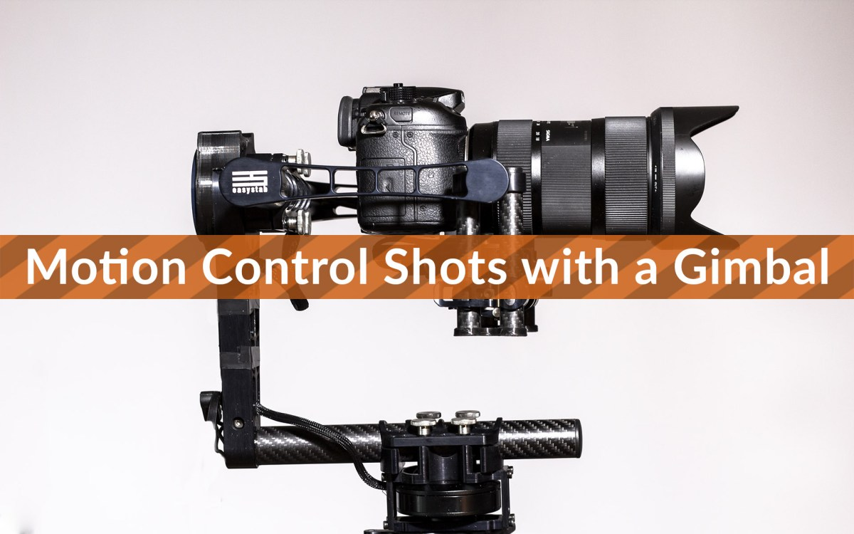 Motion Control Shots with a Gimbal [TUTORIAL]