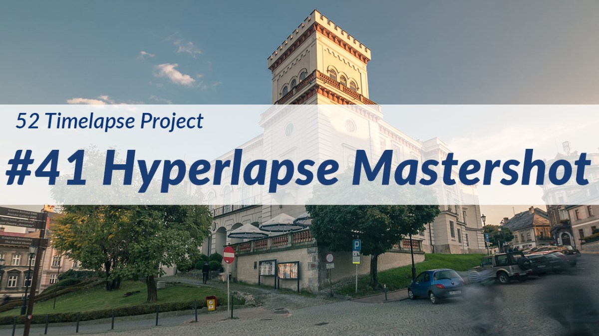 Hyperlapse Mastershot [41st of 52 Timelapse Project]