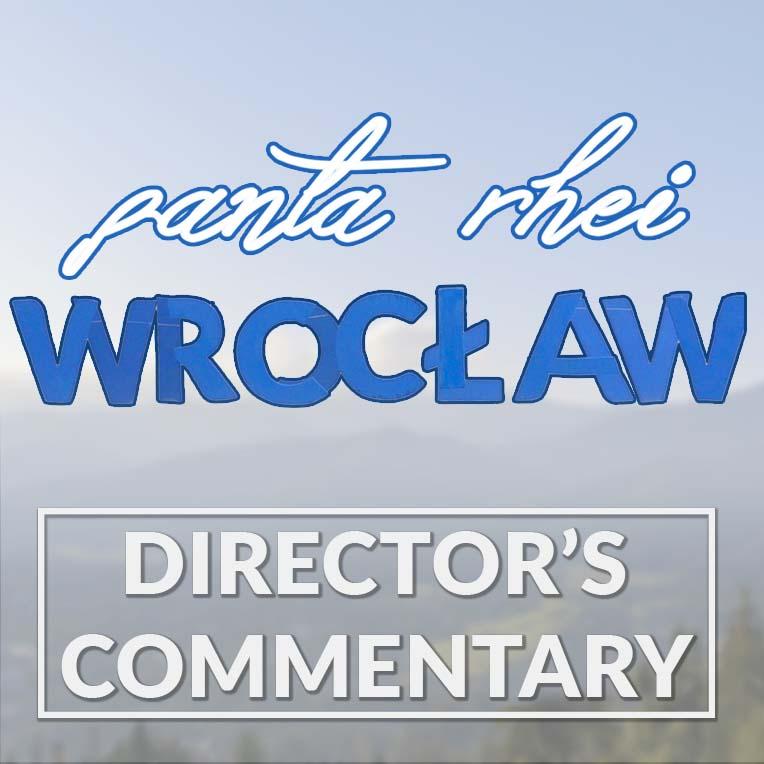 Panta Rhei Wrocław – Director's Commentary