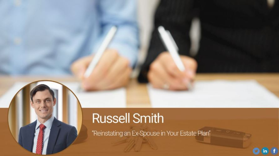 Reinstating an Ex-Spouse in Your Estate Plan
