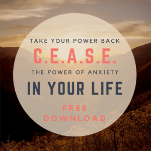 C.E.A.S.E. Anxiety's Power in Your Life - Free Download Graphic - Beyond Your Past