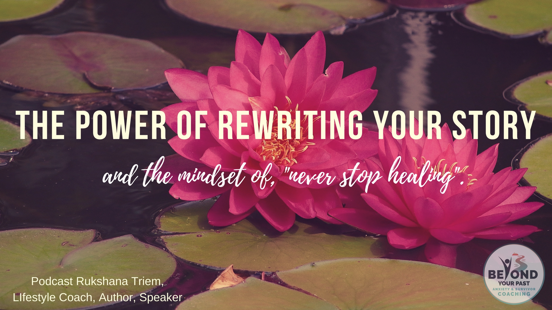 The Power of rewriting your story - with Rukshana Triem