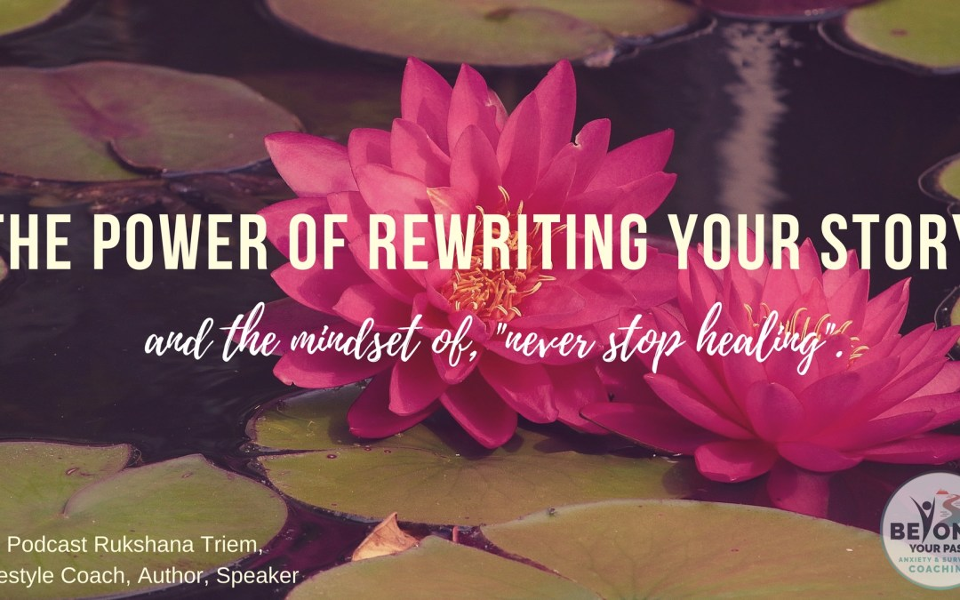 Overcome your traumatic past, and rewriting your story, with Rukshana Triem