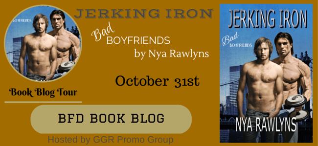 Blog Tour Stop Jerking Iron Bad Boyfriends 3 By Nya Rawlyns