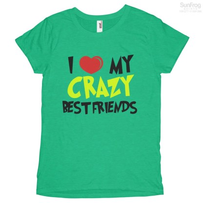 I Love My Crazy Best Friends