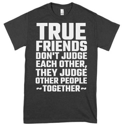 True Friends Dont Judge Each Other T-Shirt