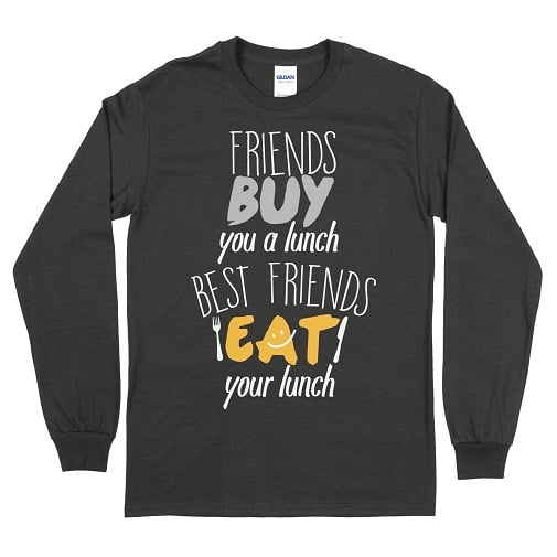 Friends Buy You A Lunch Best Friends Eat Your Lunch T Shirts