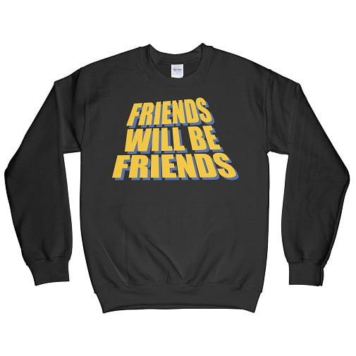 Friends Will Be Friends Hoodie - matching best friend sweatshirts