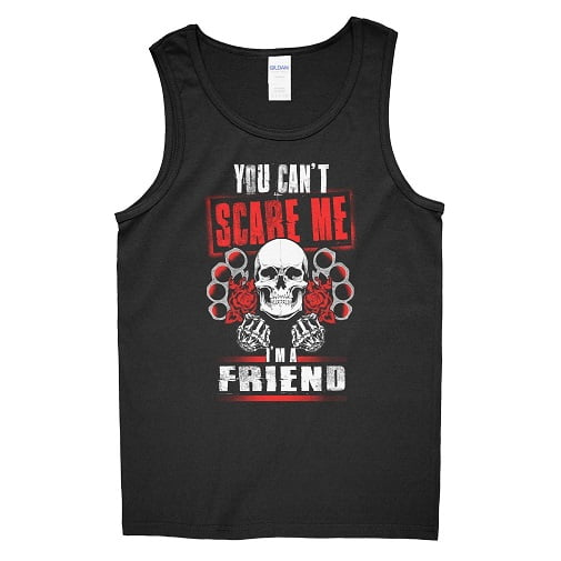 You Can't Scare Me I'm a Friend T-Shirt - Friend Tank Top