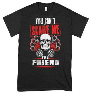 You Can't Scare Me I'm a Friend T-Shirt