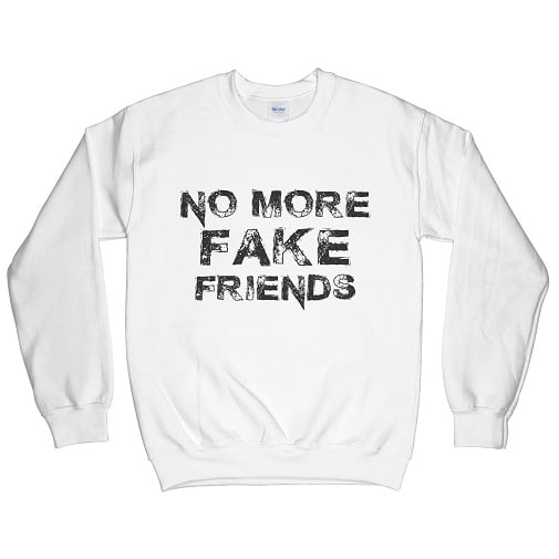 No More Fake Friends T-Shirt - No More Fake Friends Sweatshirt