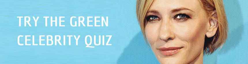 TRY THE GREEN CELEBRITY QUIZ