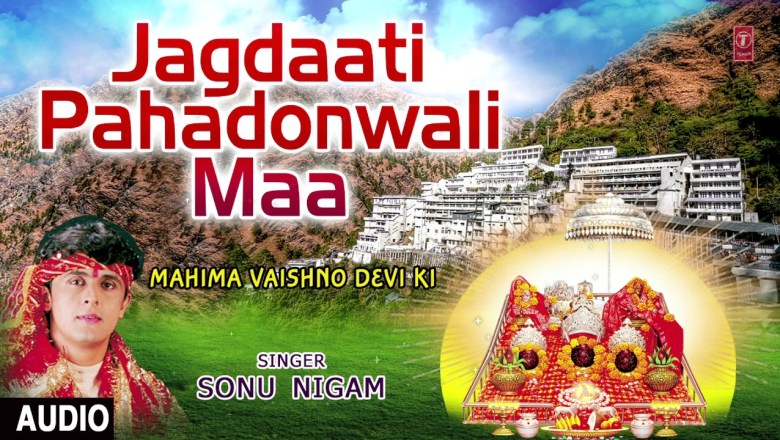 Jagdaati Pahadonwali Maa Devi Bhajan By SONU NIGAM I Full Audio Song I T-Series Bhakti Sagar