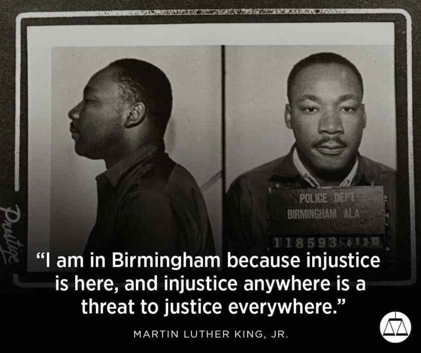 "Dr. Martin Luther King, Jr. made the argument from a Birmingham jail that ""injustice anywhere is a threat to justice everywhere."""