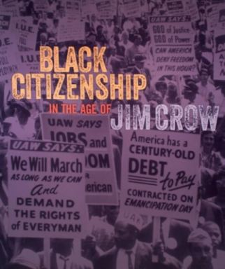 Black Citizenship in the Age of Jim Crow - Exhibition Poster.