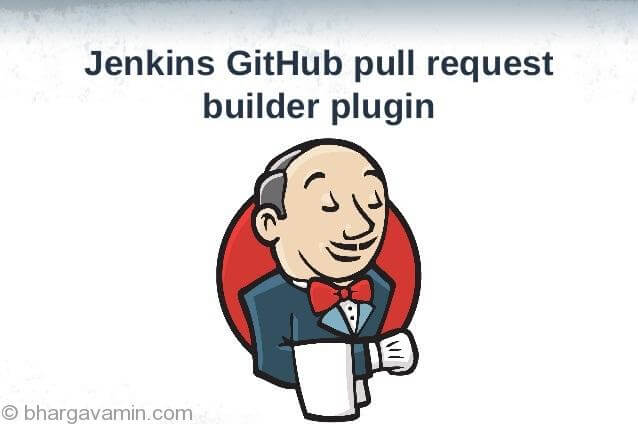 Configure Git Pull Request Builder on Jenkins (AWS) - Bhargav Amin