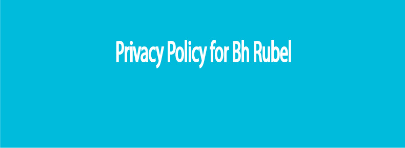 Privacy Policy for Bh Rubel