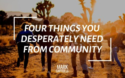 Four Things You Desperately Need From Community (How To Develop Your Spiritual Leadership This Year Part 3)