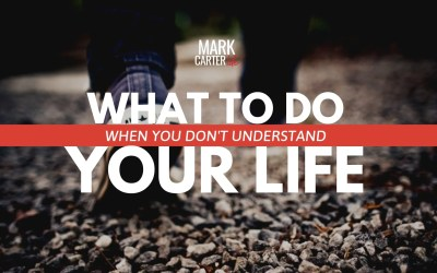 What to Do When You Don't Understand Your Life